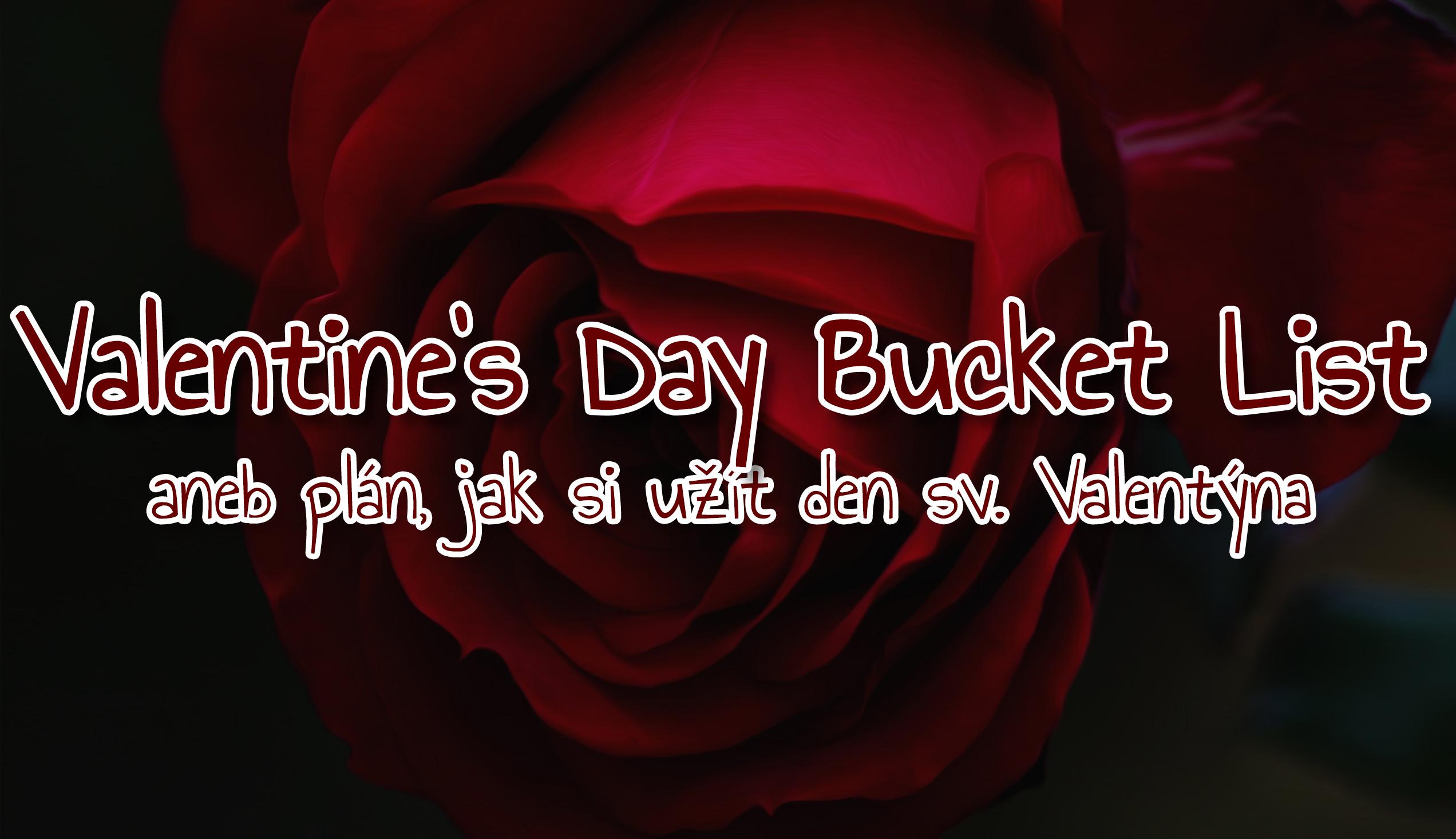 Valentine's Day Bucket List, aneb plán, jak si užít den sv. Valentýna