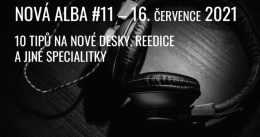 NOVÁ ALBA #11, aneb co vychází 16. července 2021