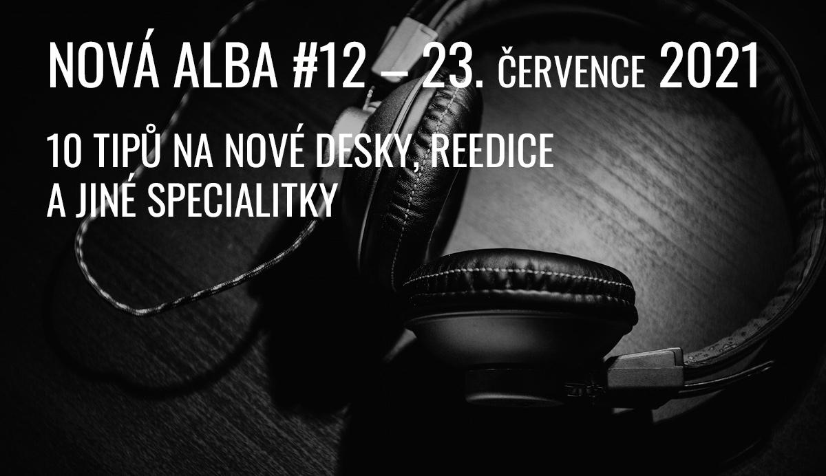 NOVÁ ALBA #12, aneb co vychází 23. července 2021