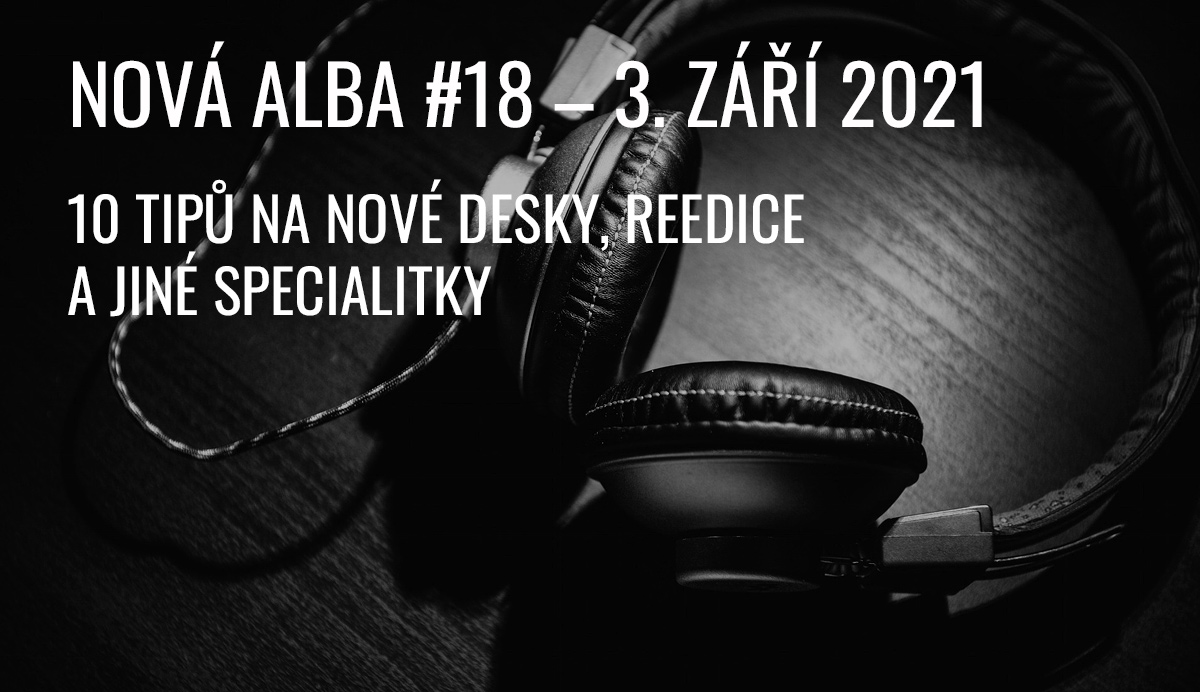 NOVÁ ALBA #18, aneb co vychází 3. září 2021